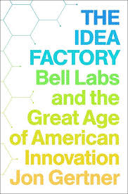 The Idea Factory. Jon Gertner