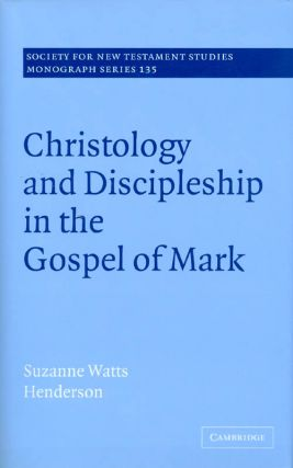 Christology and Discipleship in the Gospel of Mark. Suzanne Watts Henderson