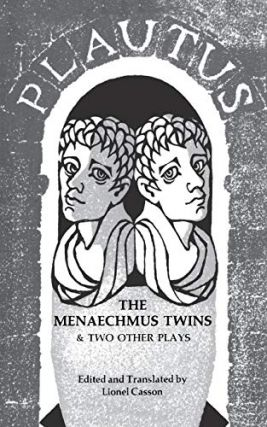 The Menaechmus Twins & Two Other Plays. Plautus, Lionel Casson