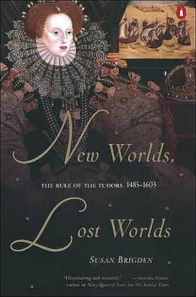 New Worlds, Lost Worlds: The Rule of the Tudors, 1485-1603. Susan Brigden