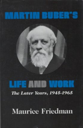 Martin Buber's Life and Work: The Later Years, 1945-1965. Maurice Friedman