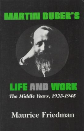 Martin Buber's Life and Work: The Middle Years, 1923-1945. Maurice Friedman