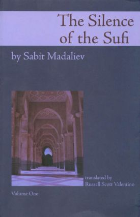 The Silence of the Sufi: And I Do Call to Witness the Self-Reproaching Spirit (Volume I). Sabit...