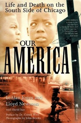 Our America: Life and Death on the South Side of Chicago. LeAlan Jones, Lloyd Newman