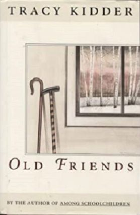 Old Friends. Tracy Kidder