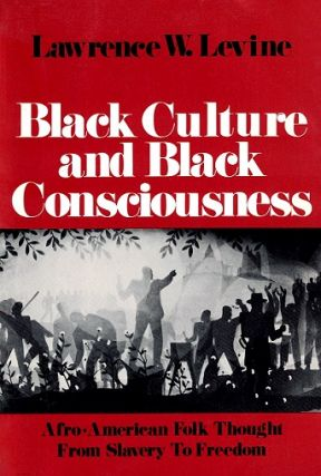 Black Culture and Black Consciousness: Afro-American Folk Thought from Slavery to Freedom....