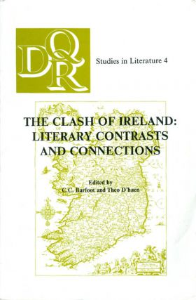 The Clash of Ireland: Literary Contrasts and Connections. C. C. Barfoot, Theo D'haen