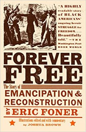 Forever Free: The Story of Emancipation and Reconstruction. Eric Foner