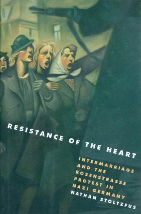 Resistance of the Heart: Intermarriage and the Rosenstrasse Protest in Nazi Germany. Nathan...