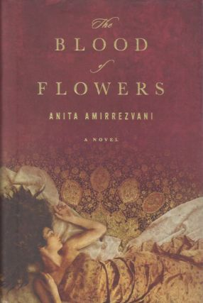 The Blood of Flowers. Anita Amirrezvani