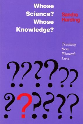 Whose Science? Whose Knowledge?: Thinking from Women's Lives. Sandra Harding