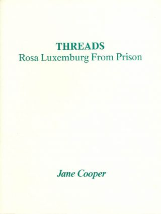 Threads: Rosa Luxemburg from Prison. Jane Cooper