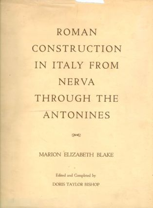 Roman Construction in Italy from Nerva Through the Antonines. Marion Elizabeth Blake, Doris...