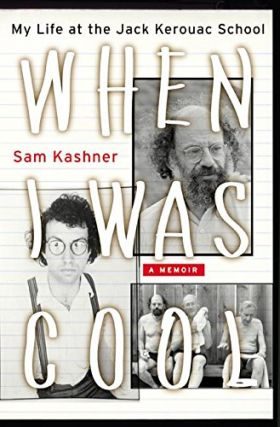 When I Was Cool: My Life at the Jack Kerouac School. Sam Kashner