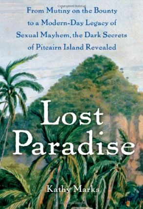 Lost Paradise: From Mutiny on the Bounty to a Modern-day Legacy of Sexual Mayhem, the Dark...