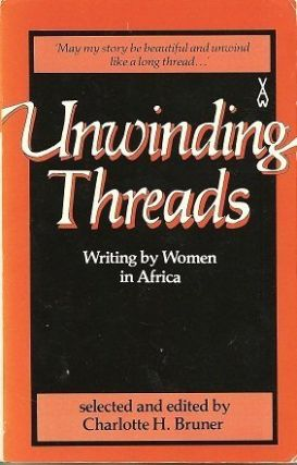 Unwinding Threads: Writing by Women in Africa. Charlotte H. Bruner