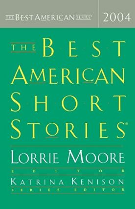 The Best American Short Stories 2004. Best American Series, Lorrie Moore