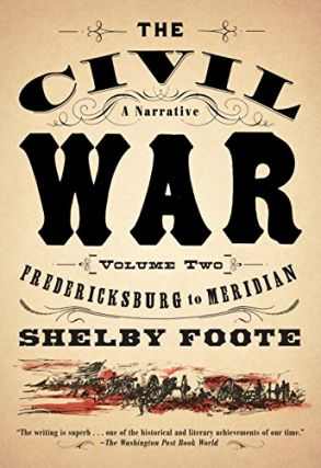 The Civil War II: Fredericksburg to Meridian. Shelby Foote