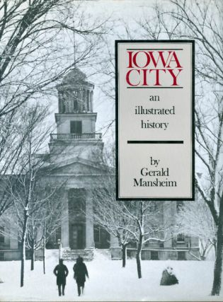 Iowa City: An Illustrated History. Gerald Mansheim