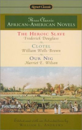 Three Classic African-American Novels. William L. Andrews, Frederick Douglass, William Wells...