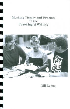 Meshing Theory and Practice in the Teaching of Writing. Bill Lyons
