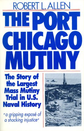 The Port Chicago Mutiny. Robert L. Allen