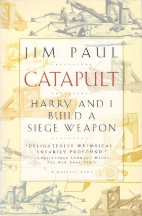 Catapult: Harry and I Build a Siege Weapon. Jim Paul
