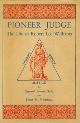 Pioneer Judge: The Life of Robert Lee Williams. Edward Everett Dale, James D. Morrison
