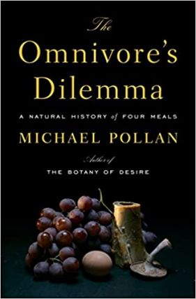 The Omnivore's Dilemma: A Natural History of Four Meals. Michael Pollan