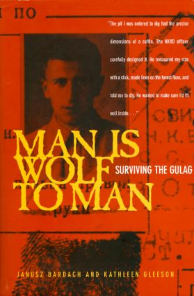 Man Is Wolf to Man: Surviving the Gulag. Janusz Bardach, Kathleen Gleeson