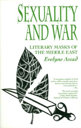 Sexuality and War: Literary Masks of the Middle East. Evelyne Accad