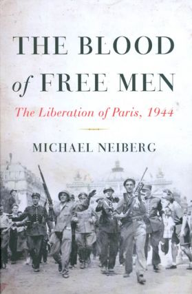 The Blood of Free Men: The Liberation of Paris, 1944. Michael Neiberg