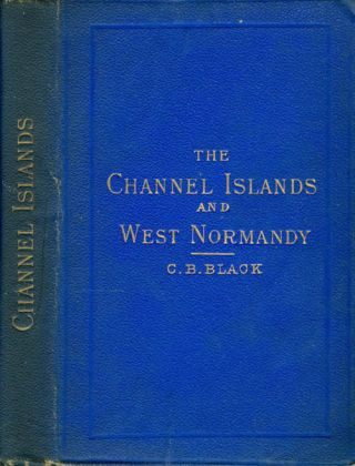 The Channel Islands and West Normandy. C. B. Black