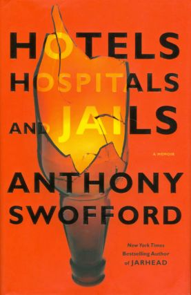 Hotels, Hospitals, and Jails: A Memoir. Anthony Swofford