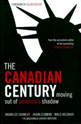 The Canadian Century: Moving Out of America's Shadow. Brian Lee Crowley, Jason Clemens, Niels...