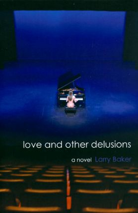 Love and Other Delusions. Larry Baker