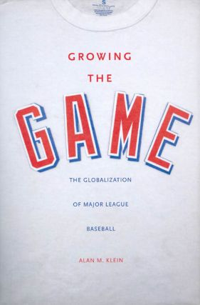 Growing the Game: The Globalization of Major League Baseball. Alan M. Klein.