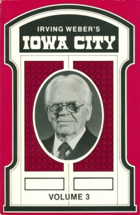 Irving Weber's Iowa City : Volume 3. Irving Weber