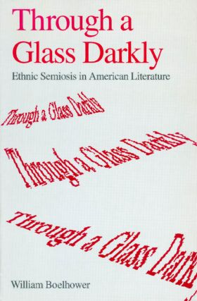 Through a Glass Darkly: Ethnic Semiosis in American Literature. William Boelhower