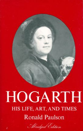 Hogarth: His Life, Art, and Times (Abridged Edition). Ronald Paulson