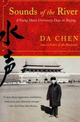 Sounds of the River: A Young Man's University Days in Beijing. Da Chen