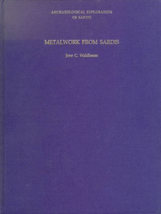 Metalwork from Sardis: The Finds Through 1974 (Archaeological Exploration of Sardis). Jane C....