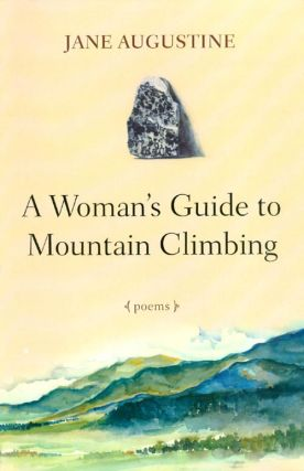 A Woman's Guide to Mountain Climbing: Poems. Jane Augustine