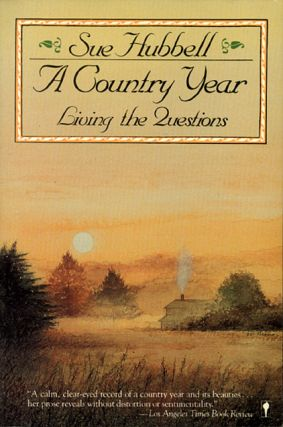 A Country Year: Living the Questions. Sue Hubbell