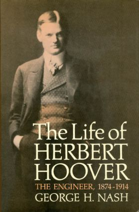 The Life of Herbert Hoover: The Engineer, 1874-1914. George H. Nash