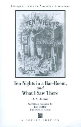 Ten Nights in a Bar-Room and What I Saw There (Emergent Texts in American Literature). T. S....