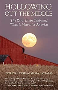 Hollowing Out the Middle: The Rural Brain Drain and What It Means for America. Patrick J. Carr,...