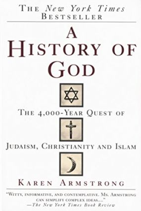 A History of God: The 4,000-Year Quest of Judaism, Christianity and Islam. Karen Armstrong