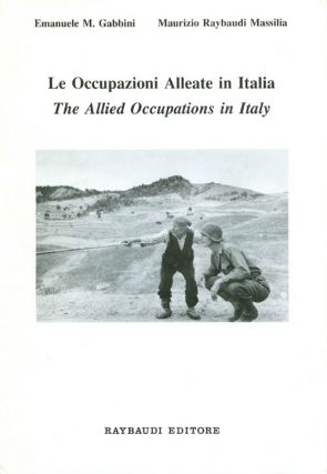 Le Occupazioni Alleate in Italia (The Allied Occupations in Italy). Emanuele M. Gabbini, Maurizio...