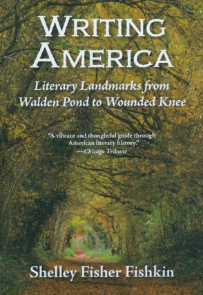 Writing America: Literary Landmarks from Walden Pond to Wounded Knee. Shelley Fisher Fishkin